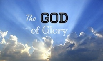 Everything begins with the God of Glory