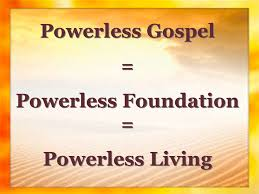 A False Gospel Leads To Powerless Living